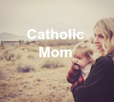 Motivation and Inspiration for Catholic moms from our blog at Catholic Mommy Blogs