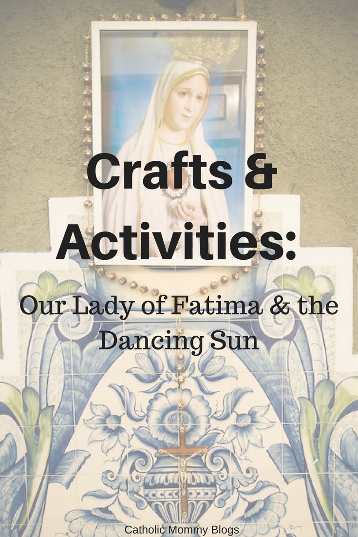 Crafts and Activities for Catholic Families: Our Lady of Fatima & the Dancing Sun